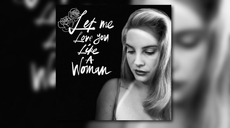 Lana Del Rey Let Me Love You Like A Woman Audio Trackblasters Entertainment